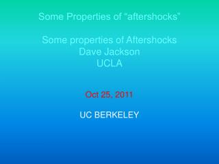 "Some Properties of ""aftershocks"" Some properties of Aftershocks Dave Jackson UCLA Oct 25, 2011"