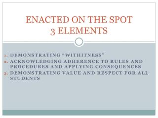 ENACTED ON THE SPOT 3 ELEMENTS