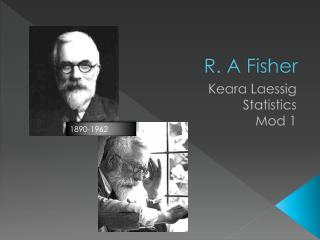 R. A Fisher
