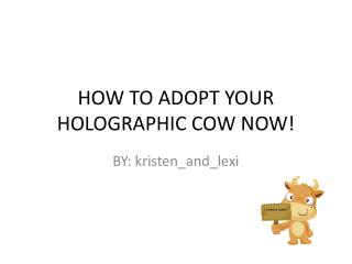 HOW TO ADOPT YOUR HOLOGRAPHIC COW NOW!