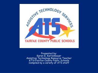 Presented by: Karen G. Karrenbauer Assistive Technology Resource Teacher
