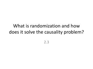 What is randomization and how does it solve the causality problem?