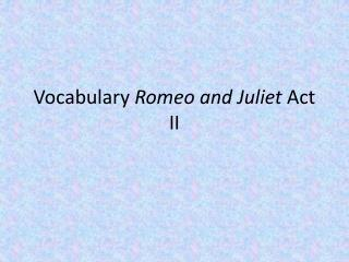 Vocabulary  Romeo and Juliet  Act II