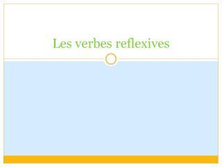 Les  verbes  reflexives