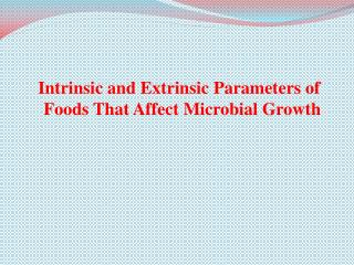 Intrinsic and Extrinsic Parameters of Foods That Affect Microbial Growth
