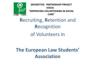 R ecruiting,  R etention and  R ecognition  of Volunteers in