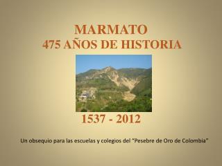MARMATO 475 AÑOS DE HISTORIA 1537 - 2012
