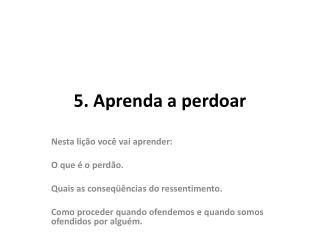 5.  Aprenda  a perdoar