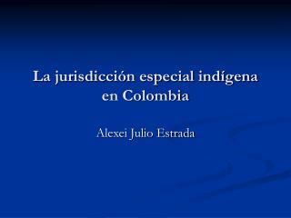 La jurisdicci n especial ind gena en Colombia