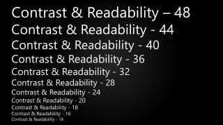 Contrast &  Readability – 48  Contrast  &  Readability - 44 Contrast  &  Readability - 40