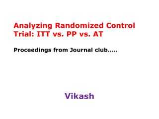 Analyzing Randomized Control Trial: ITT vs. PP vs. AT Proceedings from Journal club…..