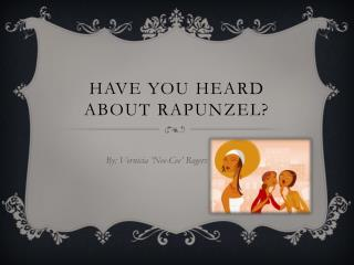 Have You Heard about Rapunzel?