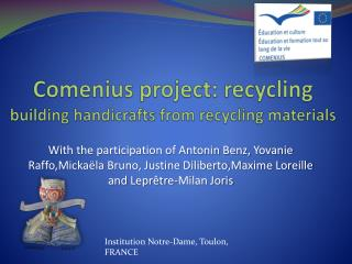 Comenius  project :  recycling building  handicrafts from recycling materials
