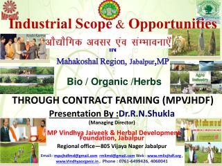 Industrial Scope & Opportunities a IN Mahakoshal  Region, Jabalpur , MP  Bio / Organic /Herbs