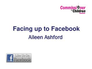 Facing  up  to  Facebook Aileen Ashford