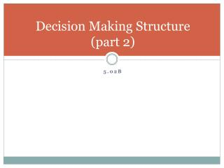 Decision Making Structure (part 2)