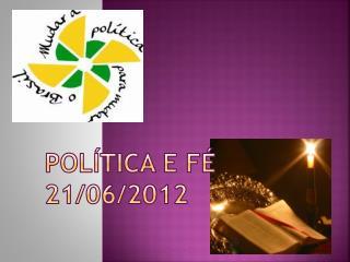 Política e fé 21/06/2012