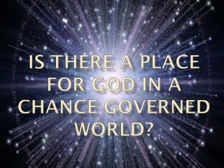 Is there a place for god in  A  CHANCE-GOVERNED WORLD?
