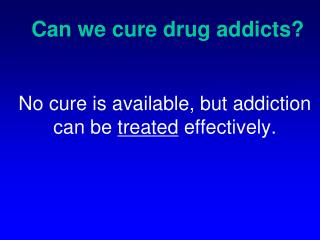 Can we cure drug addicts?