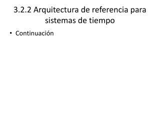 3.2.2  Arquitectura  de referencia para sistemas de tiempo