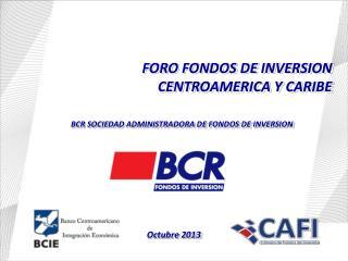 FORO FONDOS DE INVERSION CENTROAMERICA Y CARIBE BCR SOCIEDAD ADMINISTRADORA DE FONDOS DE INVERSION
