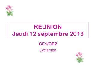 REUNION Jeudi 12  septembre  2013