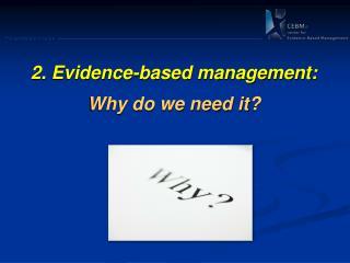 2.  Evidence -based management: Why do we need it?