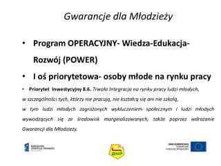 Gwarancje dla Młodzieży Program OPERACYJNY- Wiedza-Edukacja-Rozwój (POWER)