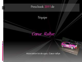 Press book   201 1 de   l'équipe  Cœur   Rallye