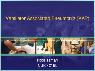 Ventilator Associated Pneumonia (VAP)