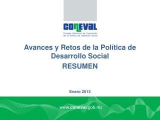Avances  y Retos de la Política de Desarrollo  Social RESUMEN Enero 2013