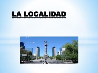 LA LOCALIDAD