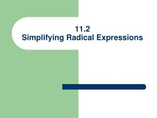 11.2 Simplifying Radical Expressions