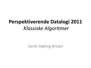 Perspektiverende Datalogi  2011 Klassiske Algoritmer
