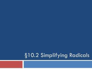 §10.2 Simplifying Radicals