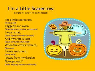I'm a Little Scarecrow  (sung to the tune of I'm a Little Teapot)