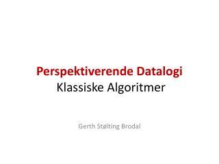 Perspektiverende Datalogi Klassiske Algoritmer