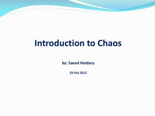 Introduction to Chaos by: Saeed  Heidary 29 Feb 2013