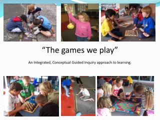 """The games we play"" An Integrated, Conceptual Guided Inquiry approach to learning."