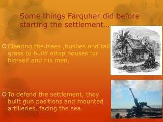 Some things Farquhar did before starting the settlement…