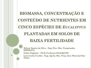 Helton Damin  da Silva – Eng. Flor.  Msc . Pesquisador EMBRAPA;