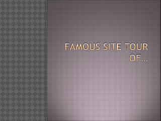 Famous Site Tour of…