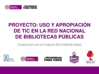 Proyecto: Uso y apropiación de TIC en la Red Nacional de Bibliotecas Públicas