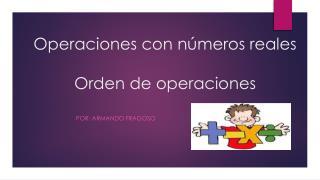 Operaciones con n�meros reales Orden de operaciones