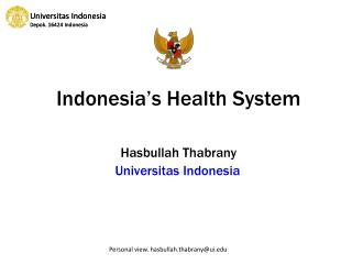 Indonesia's Health System  Hasbullah Thabrany Universitas Indonesia