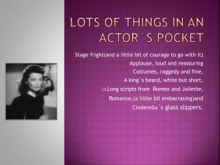 Lots  of  Things In An  Actor`s  Pocket