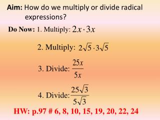 Aim:  How do we  multiply or divide radical           expressions ?