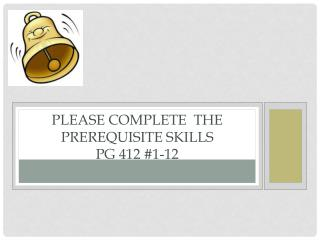 Please complete  the prerequisite Skills PG 412 #1-12