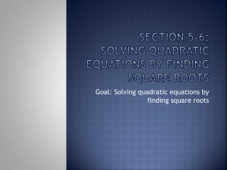 Section 5-6:  Solving quadratic equations by finding square roots