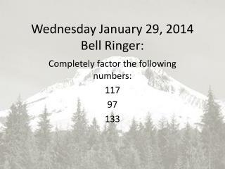 Wednesday January  29,  2014 Bell Ringer: